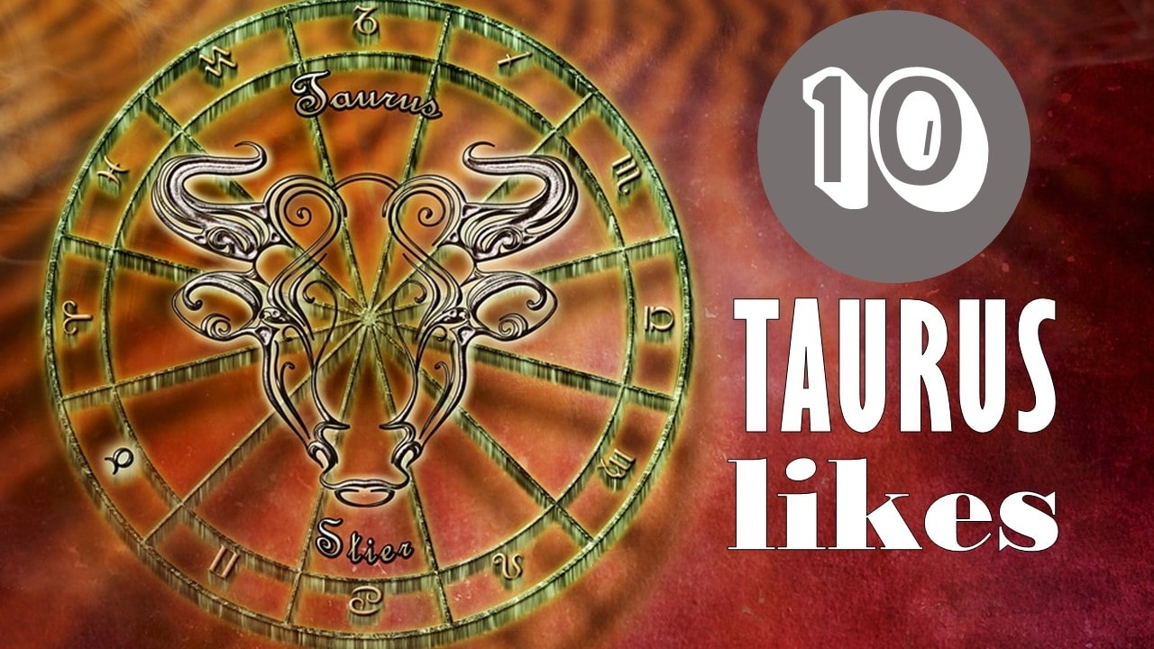 10 Likes of Taurus Zodiac Sign