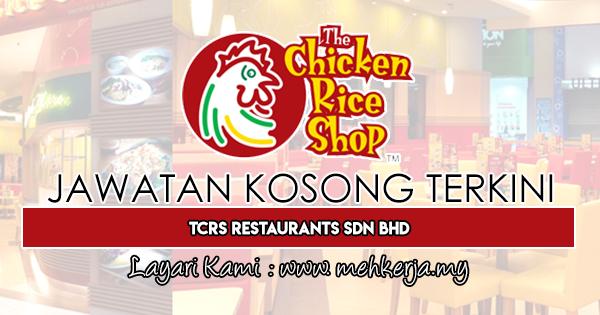 Jawatan Kosong Terkini 2019 di TCRS Restaurants Sdn Bhd