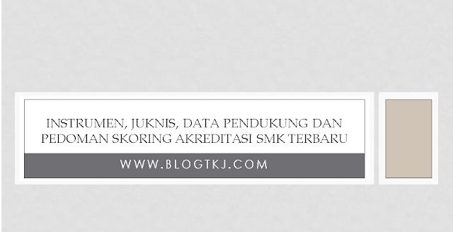 Download Instrumen, Juknis, Data Pendukung dan Pedoman Skoring Akreditasi SMK Terbaru disini !