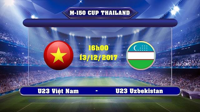 Trực tiếp: U23 Việt Nam vs U23 Uzbekistan | M150 Cúp Thailand | 16h 00, 13/12/2017