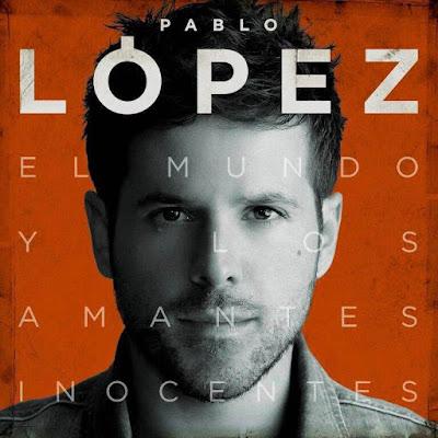 Pablo López – El mundo y los amantes inocentes (2015)