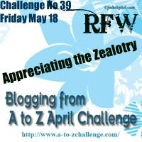 CHALLENGE NO 36 - FRIDAY MAY 18 - APPRECIATING THE ZEALOTRY