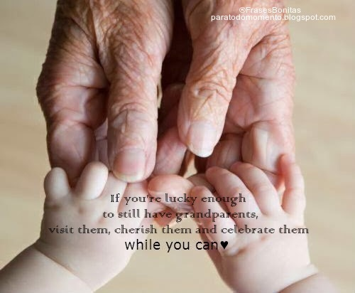 If you're lucky enough to still have grandparents, visit them, cherish them and celebrate them while you can.  -Regina Brett.