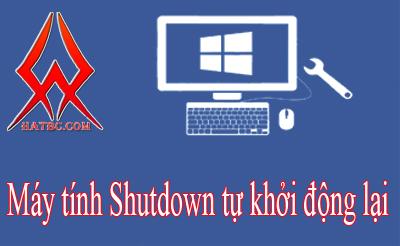 Máy tính Shutdown tự khởi động lại