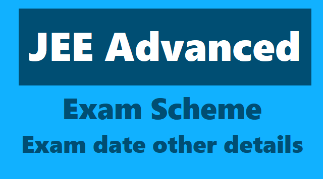 jee advanced 2018 registrations,jee advanced exam scheme,jee advanced exam date,jee advanced admit cards,jee advanced results,jee advanced application form