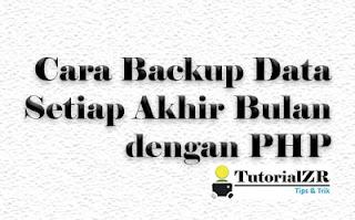Cara Backup Data Setiap Akhir Bulan dengan PHP