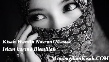 Kisah Wanita Nasrani Masuk Islam karena Bismillah