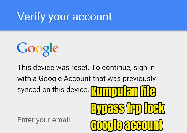 Kumpulan File Bypass FRP Google Account (Unlock Remove) - Solusi Menarik