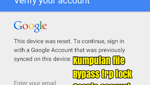 Kumpulan File Bypass FRP Google Account (Unlock Remove)