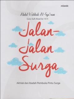 Banyak Jalan Menuju Surga merupakan resensi atas buku Jalan-Jalan Surga karya Abdul Wahhab Al-Sya'rani terbitan Mizania