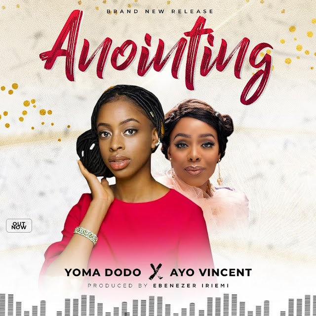 NEW MUSIC: ANOINTING BY YOMA DODO FEAT. AYO VINCENT |   @YOMADODOMUSIC