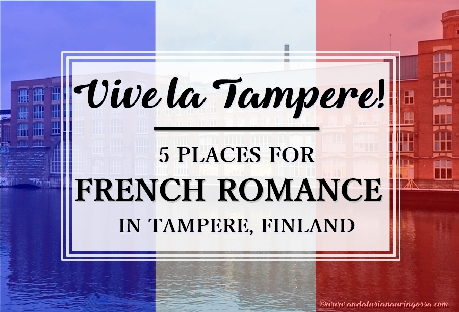 5 places for French romance in Tampere_Tampere_Under the Andalusian Sun_travelblog_foodblog