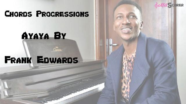 Chord Progression : Ayaya- Frank Edwards