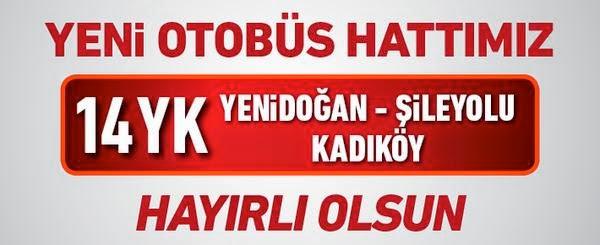 Yenidoğan-Kadıköy arasında denenen hat, 14YK numarasıyla YENİDOĞAN-ŞİLE YOLU-AYRILIKÇEŞME güzergahında seferlerine başladı.
