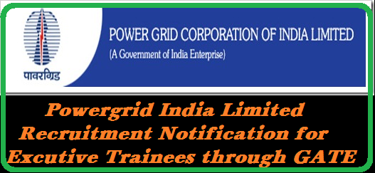 Powergridindia Recruitment Notification for Excutive trainees through GATE-2016 Excutive Trainee Recruitment Notification from Powergridindia through GATE 2016 http://www.tsteachers.in/2016/01/powergridindia-recruitment-notification-excutive-trainees-through-gate-2016.html