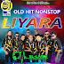LIYARA NEW OLD HIT NONSTOP ( Kerakena Rode Nonstop )