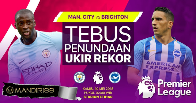 Prediksi Manchester City Vs Brighton Hove Albion, Kamis 10 Mei 2018 Pukul 02.00 WIB @ MNCTV