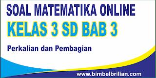 Soal Matematika Online Kelas 3 SD Bab 3 Perkalian dan Pembagian - Langsung Ada Nilainya