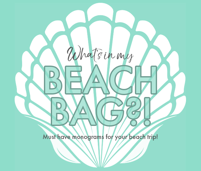 monogrammed beach bag packing guide