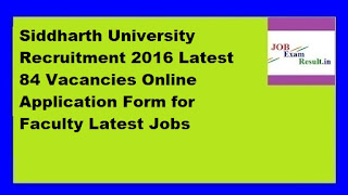 Siddharth University Recruitment 2016 Latest 84 Vacancies Online Application Form for Faculty Latest Jobs