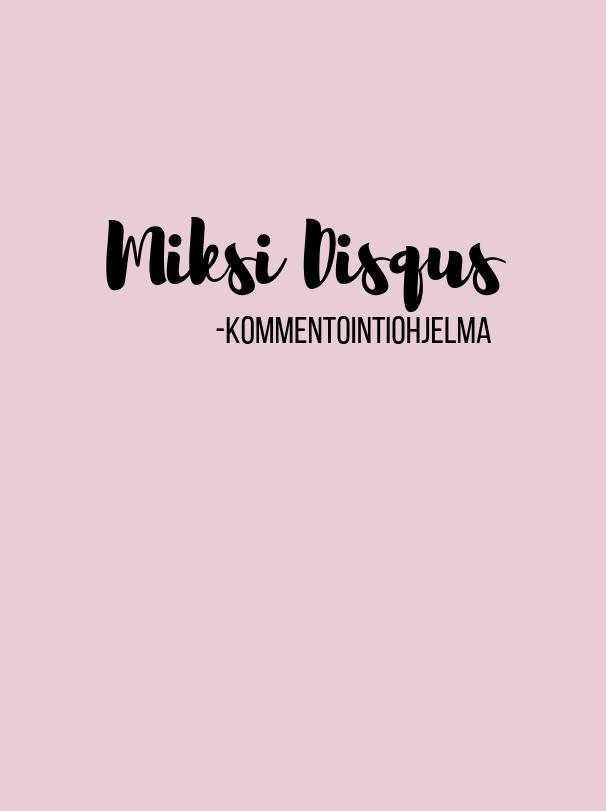 Miksi blogissani on Disqus-kommentointiohjelma