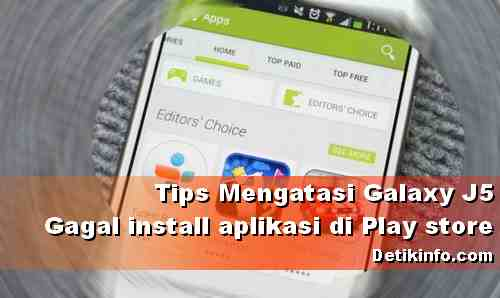 Play Store di HP Samsung J5 tidak bisa install Aplikasi