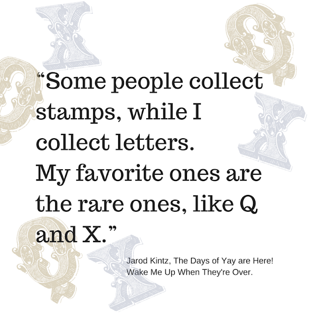Some people collect stamps, while I collect letters.  My favorite ones are the rare ones, like Q and X. - Kintz | #atozchallenge #quotes