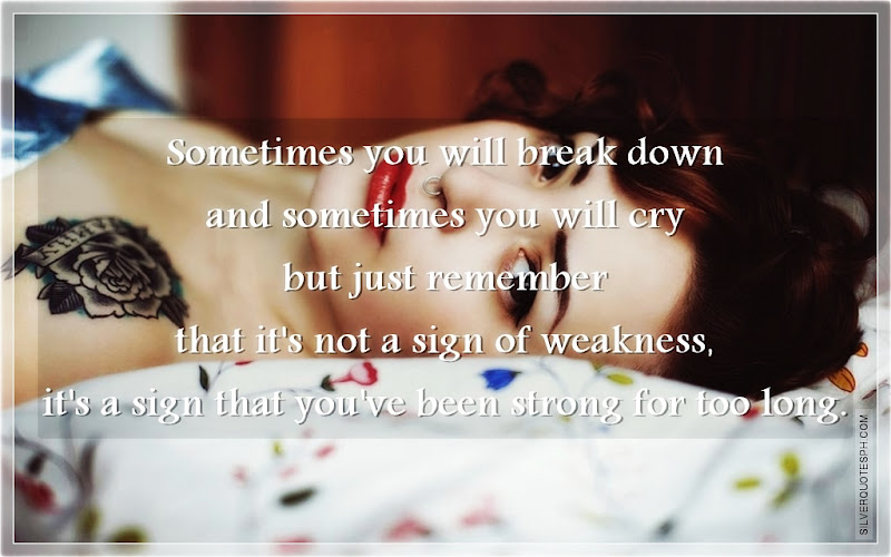 Sometimes You Will Break Down And Sometimes You Will Cry, Picture Quotes, Love Quotes, Sad Quotes, Sweet Quotes, Birthday Quotes, Friendship Quotes, Inspirational Quotes, Tagalog Quotes