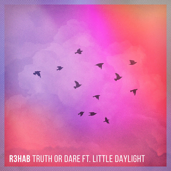 R3hab - Truth or Dare (feat. Little Daylight) - Single Cover