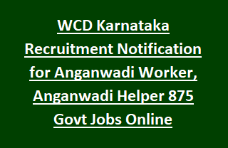 WCD Karnataka Recruitment Notification for Anganwadi Worker, Anganwadi Helper 875 Govt Jobs Online