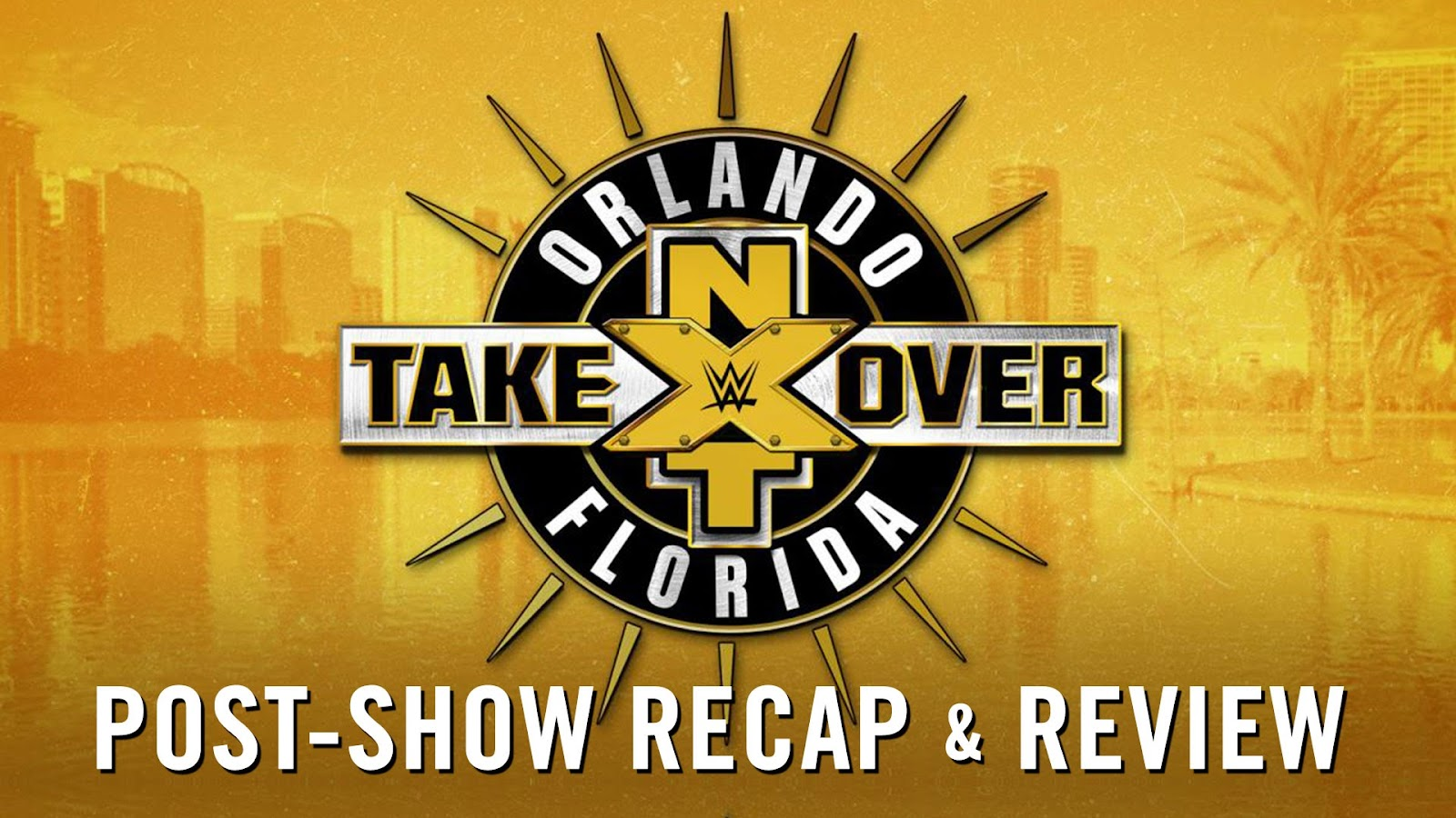 WWE NXT TakeOver: Orlando Recap and Review Podcast