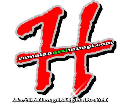 Arti Mimpi Alphabet H