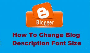How to Change Font Size and Font Style of Your Blog Description