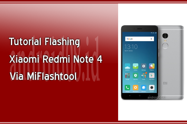 Cara Flashing Xiaomi Redmi Note 4 Via Fastboot Mode (MiFlashtool)