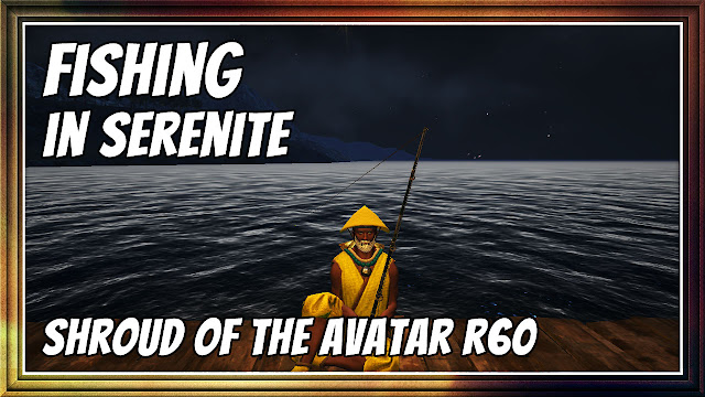 FISHING IN SERENITE • SHROUD OF THE AVATAR R60 (FREE-TO-PLAY)