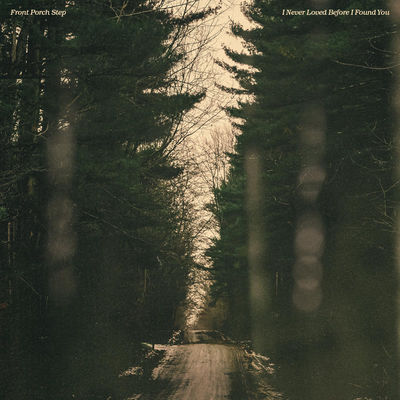 Front Porch Step - I Never Loved Before I Found You - Album Download, Itunes Cover, Official Cover, Album CD Cover Art, Tracklist