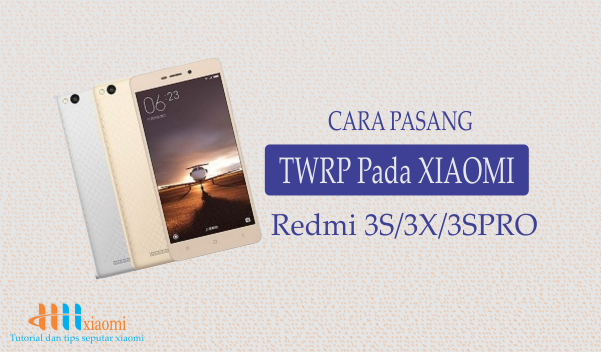 Cara yang benar pasang TWRP dan Root  pada Xiaomi redmi 3s / 3x / 3s pro