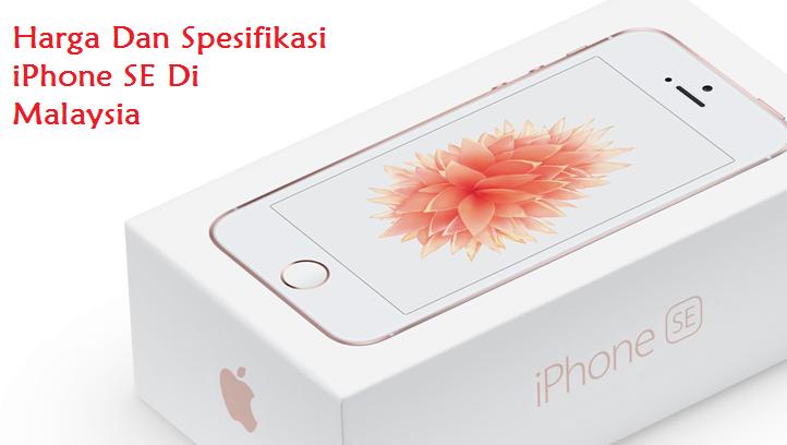 Harga Dan Spesifikasi IPhone SE Di Malaysia