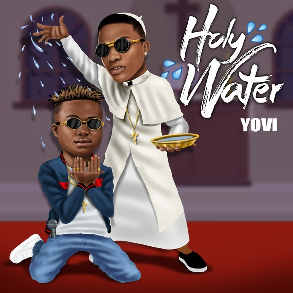 [DOWNLOAD MP3] Yovi Ft. Wizkid - Holy Water