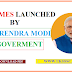 SCHEMES LAUNCHED BY PM NARENDRA MODI GOVT