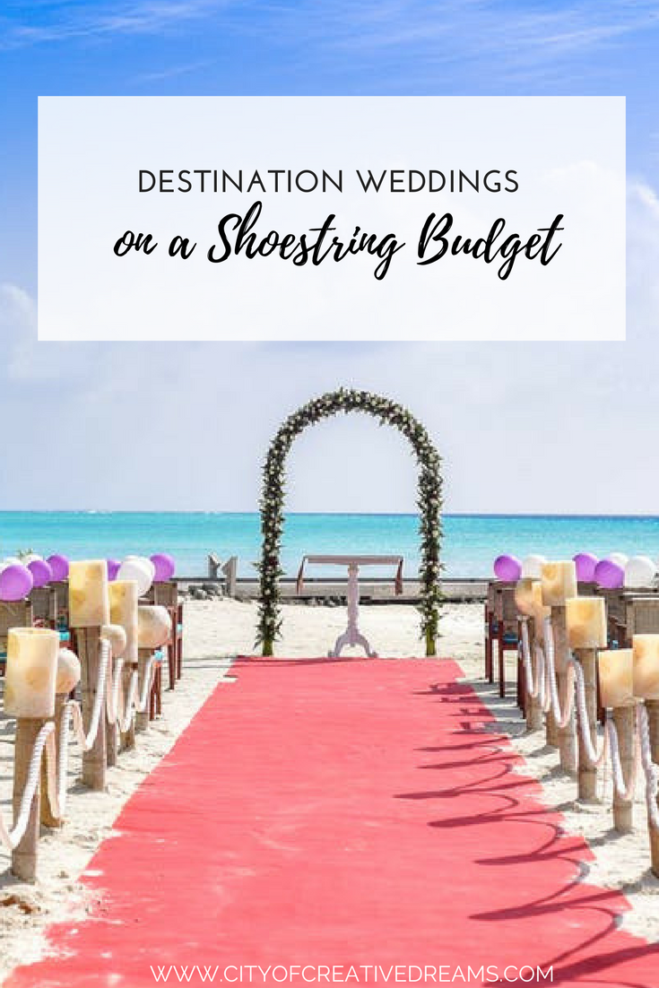Destination Weddings on a Shoestring Budget | City of Creative Dreams