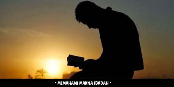 memahami makna dibalik ibadah