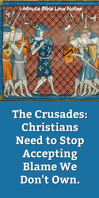 Remember that the Crusades were a response to Muslim Violence