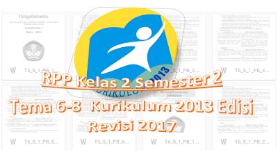 Contoh RPP Kelas 2 Semester 2 Tema 6-8  Kurikulum 2013 Edisi Revisi 2017