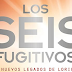 Reseña: Los seis fugitivos