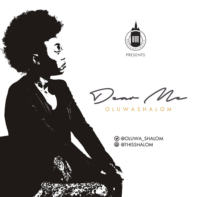 NEW MUSIC: OLUWASHALOM - DEAR ME ~~~#DearMe   #MyGraceStory  #OluwaShalom