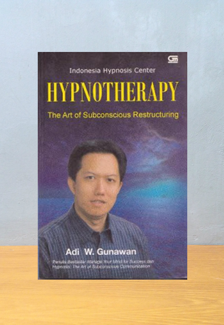 HYPNOTHERAPY; THE ART OF SUBCONSCIOUS RESTRUCTURING, Adi W. Gunawan