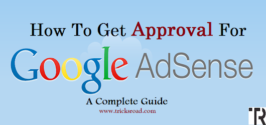 How I got Google Adsense Approval in First Attempt : Complete Guide         |          Tricks Road - A Path In Making Your Blog SuccessFul