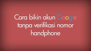 Akun Gmail Tanpa Nomor HP