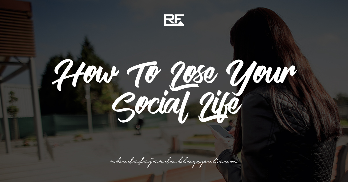 How To Lose Your Social Life